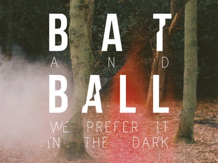 Bat and Ball - We Prefer It In The Dark batandballep