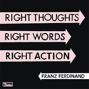 Franz Ferdinand - Right Thoughts, Right Words, Right Action review_FF-RWRTRA