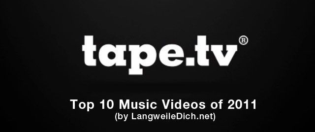 Meine Top10 Musikvideos 2011 tape_bestof2011_langweiledichnet