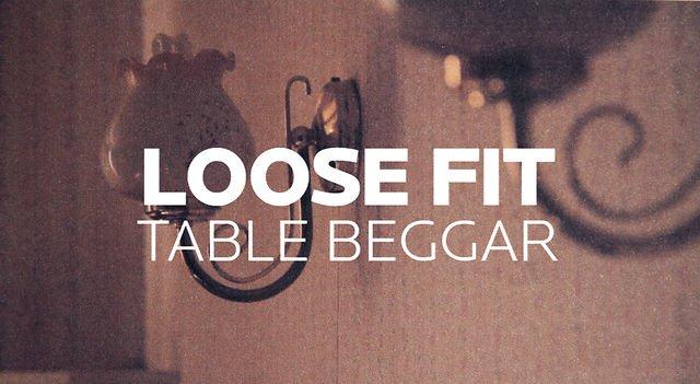 Loose Fit – Table Beggar