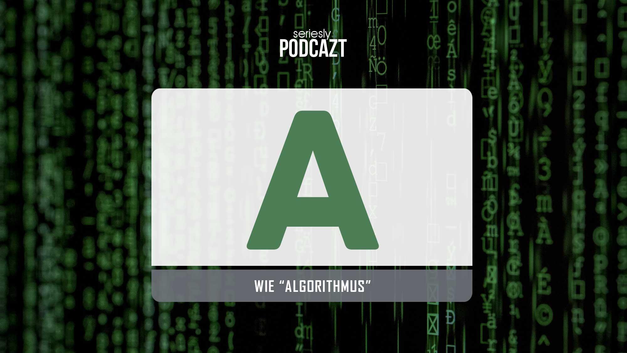 """Im """"seriesly podcAZt"""" spreche ich zum Thema """"Algorithmus"""""""