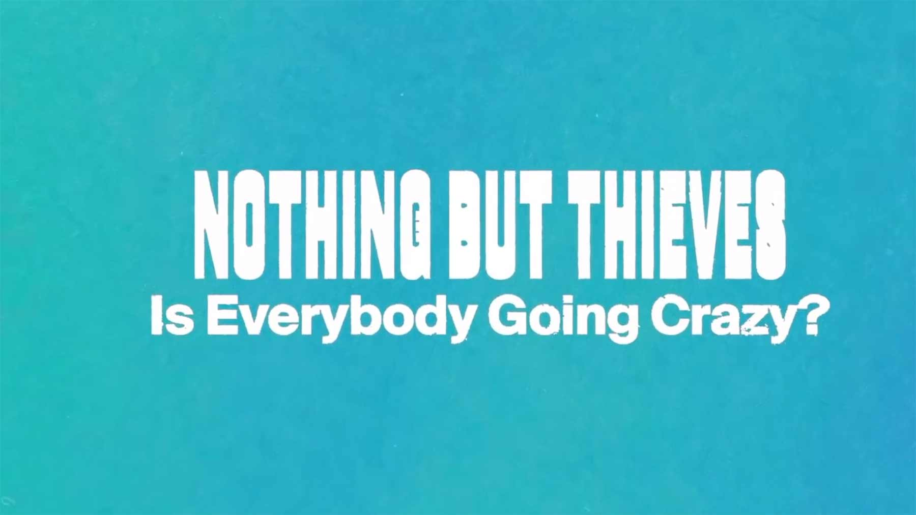 "Nothing But Thieves - ""Is Everybody Going Crazy?"" nothing-but-thieves-is-everybody-going-crazy"